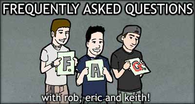 Frequently Asked Questions with rob, eric and keith!